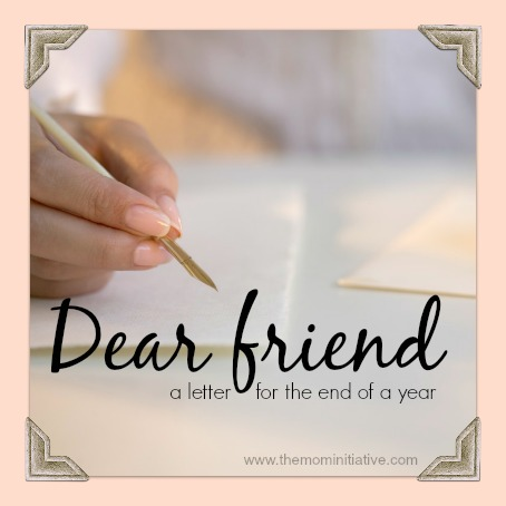 Dear friend a letter for the end of a year the mom initiative thecheapjerseys Images