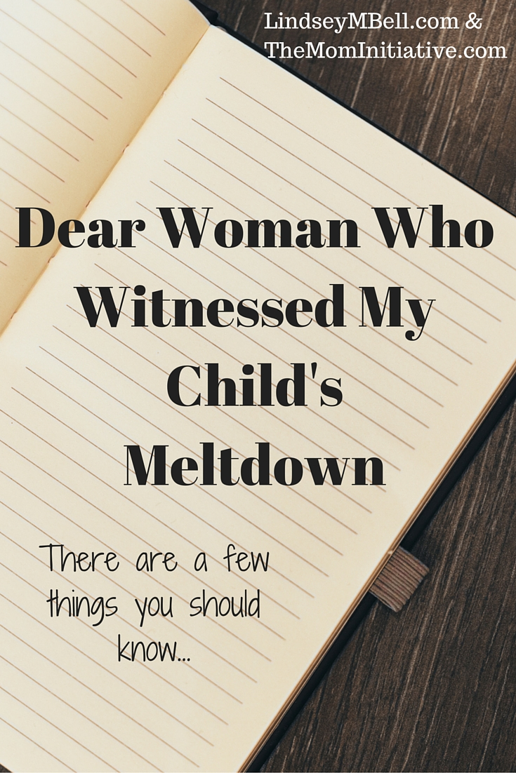 Dear Woman Who Witnessed My Child's Meltdown - There are a few things you should know... Read more from The Mom Initiative and Lindsey Bell